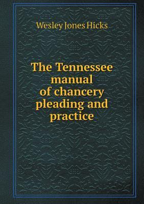 The Tennessee Manual of Chancery Pleading and Practice Wesley Jones Hicks