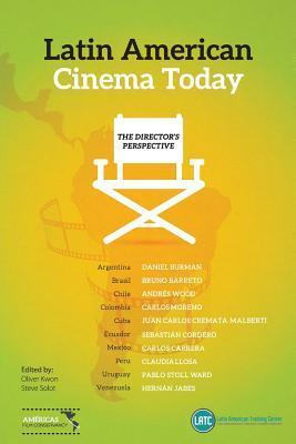 Latin-American Cinema Today: The Directors Perspective Oliver Kwon