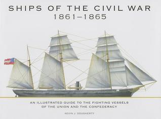 Ships of the Civil War 1861-1865: An Illustrated Guide to the Fighting Vessels of the Union and the Confederacy  by  Kevin Dougherty