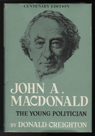 John A. MacDonald:  The Young Politician Donald Grant Creighton