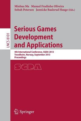 Serious Games Development and Applications: 4th International Conference, Sgda 2013, Trondheim, Norway, September 25-27, 2013, Proceedings  by  Minhua Ma