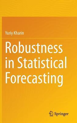 Robustness in Statistical Forecasting  by  Yuriy Kharin