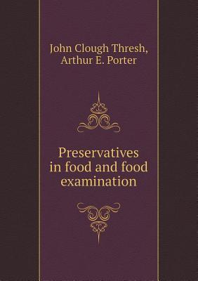 Preservatives in Food and Food Examination  by  John Clough Thresh
