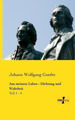 Aus Meinem Leben - Dichtung Und Wahrheit  by  Johann Wolfgang von Goethe