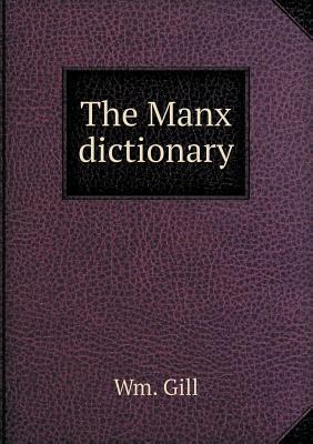 The Manx Dictionary  by  Wm Gill