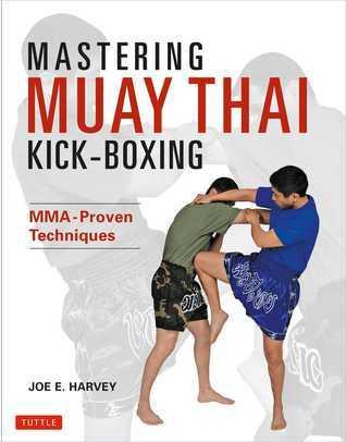 Mastering Muay Thai Kick-Boxing: MMA-Proven Techniques  by  Joe E. Harvey