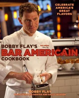 Bobby Flays Bar Americain Cookbook: Celebrate Americas Great Flavors Bobby Flay