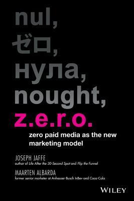 Z.E.R.O.: Why Your Advertising Budget Should Be Zero Joseph Jaffe