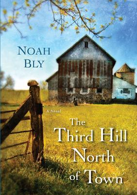 The Third Hill North of Town  by  Noah Bly