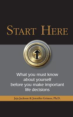 Start Here: What You Must Know about Yourself Before You Make Important Life Decisions Jaja Jackson
