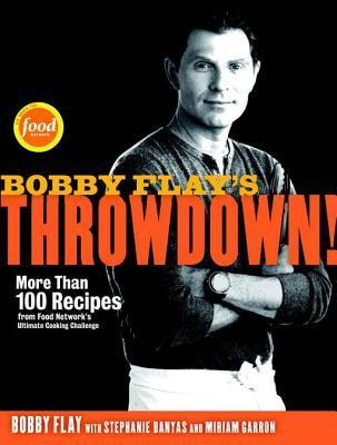 Bobby Flays Throwdown!: More Than 100 Recipes from Food Networks Ultimate Cooking Challenge  by  Bobby Flay