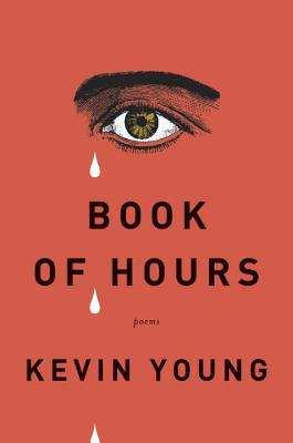 Book of Hours: Poems Kevin Young