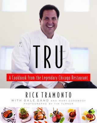 Tru: A Cookbook from the Legendary Chicago Restaurant Gale Gand