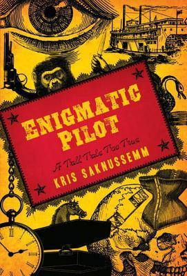 Enigmatic Pilot: A Tall Tale Too True  by  Kris Saknussemm