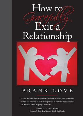 How to Gracefully Exit a Relationship Frank Love