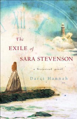 The Exile of Sara Stevenson: A Historical Novel Darci Hannah