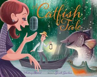 A Catfish Tale: A Bayou Story of the Fisherman and His Wife  by  Whitney Stewart