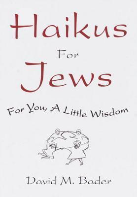 Haikus for Jews: For You, a Little Wisdom David M. Bader