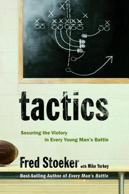 Tactics: Securing the Victory in Every Young Mans Battle  by  Fred Stoeker