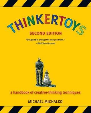 Thinkertoys: A Handbook of Creative-Thinking Techniques Michael Michalko