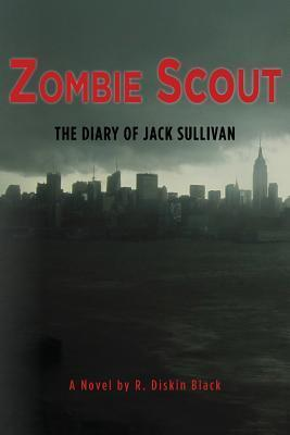 Zombie Scout: The Diary of Jack Sullivan R. Diskin Black