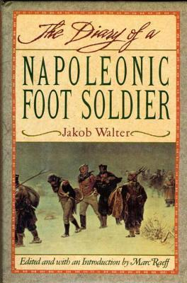 DIARY OF A NAPOLEONIC FOOTSOLDIER  by  Jakob Walter