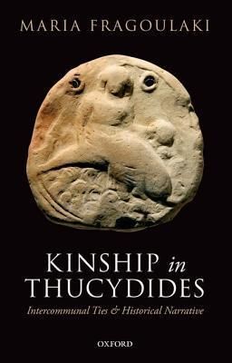 Kinship in Thucydides: Intercommunal Ties and Historical Narrative  by  Maria Fragoulaki
