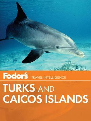 Fodors Turks & Caicos Islands  by  Fodors Travel Publications Inc.