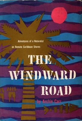 The Windward Road  by  Archie Carr