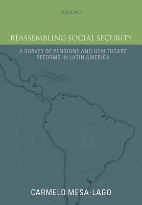 Reassembling Social Security: A Survey of Pensions and Health Care Reforms in Latin America  by  Carmelo Mesa-Lago