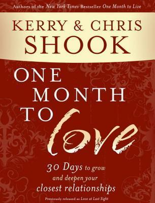 One Month to Love: Thirty Days to Grow and Deepen Your Closest Relationships  by  Kerry Shook
