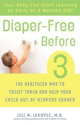 Diaper-Free Before 3: The Healthier Way to Toilet Train and Help Your Child Out of Diapers Sooner  by  Jill M. Lekovic