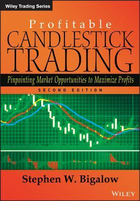Profitable Candlestick Trading: Pinpointing Market Opportunities to Maximize Profits  by  Stephen W Bigalow