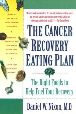 The Cancer Recovery Eating Plan: The Right Foods to Help Fuel Your Recovery  by  Daniel W. Nixon