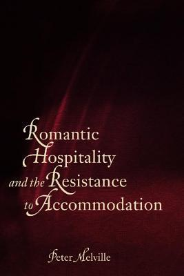 Romantic Hospitality and the Resistance to Accommodation Peter Melville