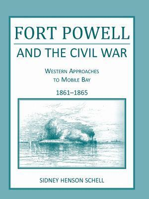 Fort Powell and the Civil War: Western Approaches to Mobile Bay, 1861-1865  by  Sidney H Schell