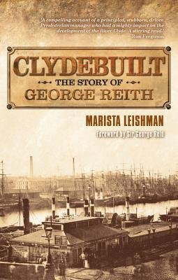 Clydebuilt: The Story of George Reith Marista Leishman