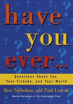 Have You Ever...: Questions About You, Your Friends, and Your World  by  Bret Nicholaus