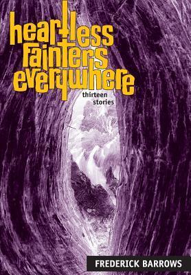 Heartless Fainters Everywhere: 13 Stories Frederick Barrows