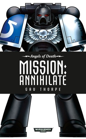 Mission: Annihilate (Angels of Death, #9)  by  Gav Thorpe
