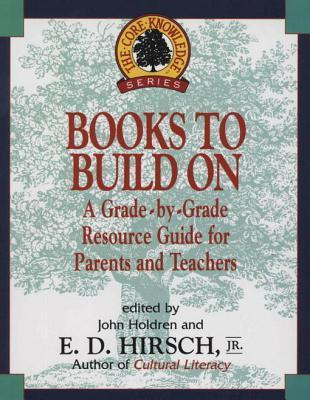 Books to Build On: A Grade-By-Grade Resource Guide for Parents and Teachers  by  E.D. Hirsch Jr.