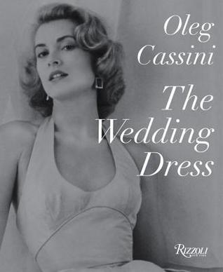 The Wedding Dress: Newly Revised and Updated Collectors Edition  by  Oleg Cassini