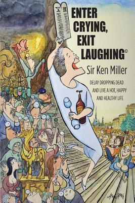 Enter Crying, Exit Laughing Ken Miller