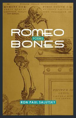 Romeo Bones  by  Ron Paul Salutsky
