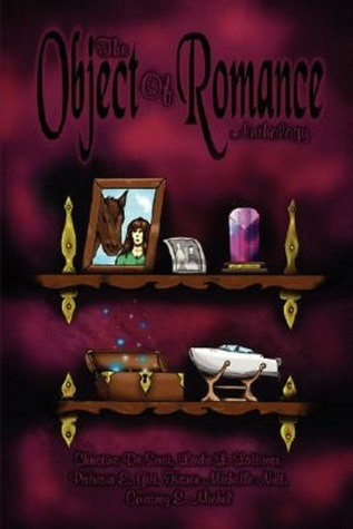 The Object of Romance Anthology  by  Christine DeSmet