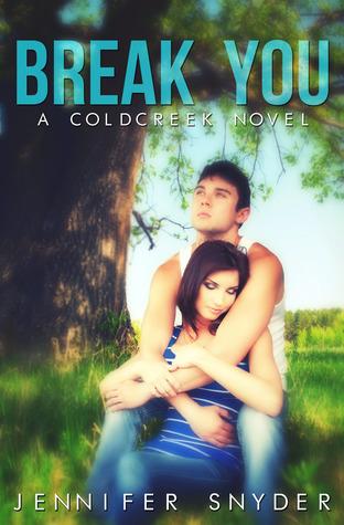 Break You (A Coldcreek Novel #1) Jennifer Snyder