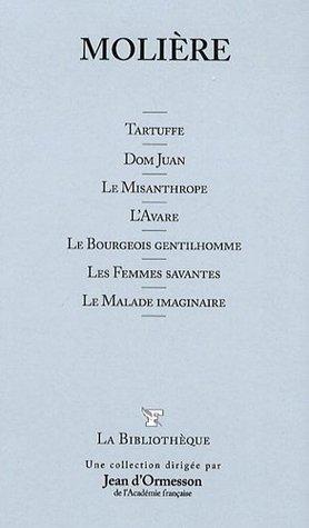 Molière: Tartuffe / Dom Juan / Le Misanthrope / LAvare / Le Bourgeois gentilhomme / Les Femmes savantes / Le Malade imaginaire Molière