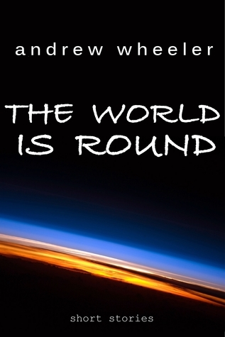 The World Is Round Andrew   Wheeler