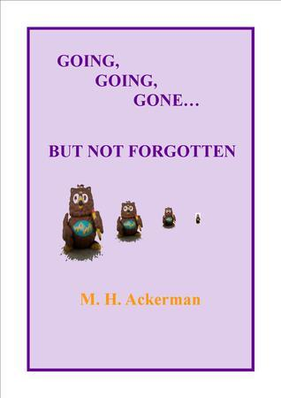 GOING, GOING, GONE...BUT NOT FORGOTTEN (WAWT BOOK 6)  by  M.H. Ackerman