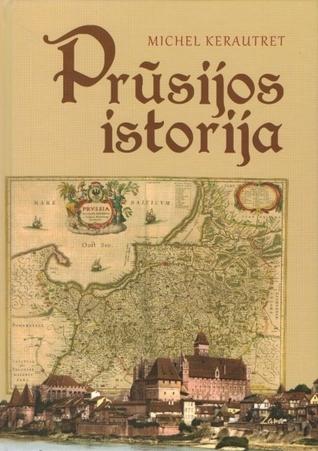 Prūsijos istorija  by  Michel Kerautret